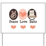 Peace Love Bake Bakers Baking Yard Sign