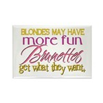 Brunettes Get What They Want Rectangle Magnet