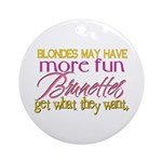 Brunettes Get What They Want Ornament (Round)