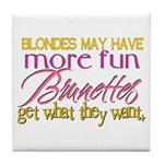 Brunettes Get What They Want Tile Coaster