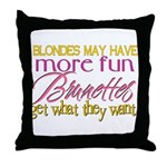 Brunettes Get What They Want Throw Pillow