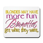 Brunettes Get What They Want Mousepad