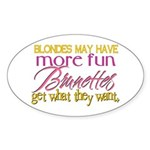 Brunettes Get What They Want Oval Sticker