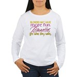 Brunettes Get What They Want Women's Long Sleeve T