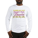 Brunettes Get What They Want Long Sleeve T-Shirt