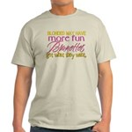 Brunettes Get What They Want Light T-Shirt