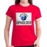 World's Greatest UPHOLDER Tee