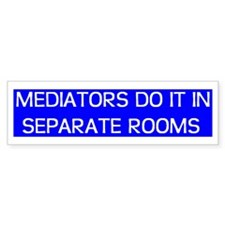 """Mediators Do It in Separate Rooms"" Bumper Bumper Sticker"