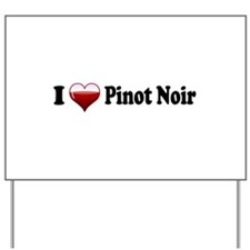 I Love Pinot Noir Yard Sign