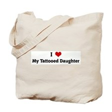 I Love My Tattooed Daughter Tote Bag