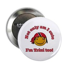 "Not only am I cute I'm Trini too! 2.25"" Button (10"