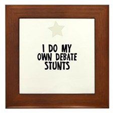 I Do My Own Debate Stunts Framed Tile