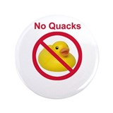 "Rubber Duck: No Quacks 3.5"" Button"