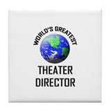 World's Greatest THEATER DIRECTOR Tile Coaster
