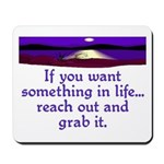 REACH OUT AND GRAB IT.. Mousepad