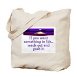 REACH OUT AND GRAB IT.. Tote Bag