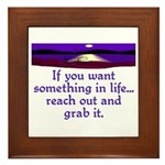 REACH OUT AND GRAB IT.. Framed Tile