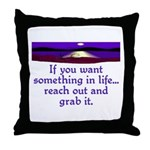 REACH OUT AND GRAB IT.. Throw Pillow