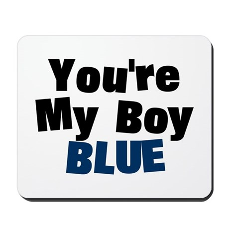 Your My Boy Blue Mousepad