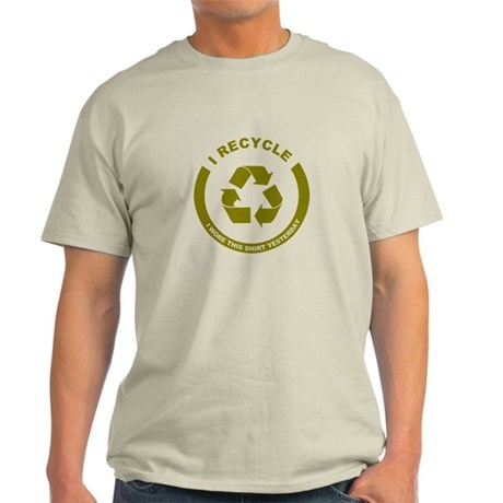 I Recycle, I Wore This Shirt Yesterday Light T-Shi