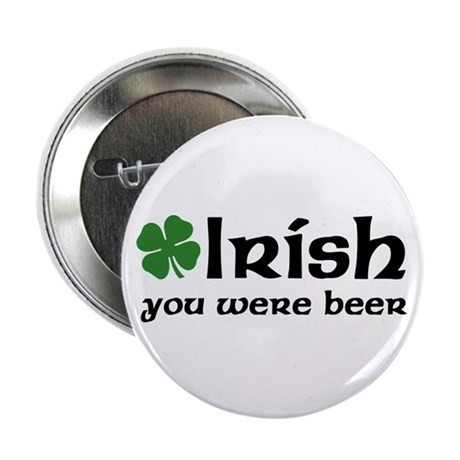 "Irish you were Beer 2.25"" Button"