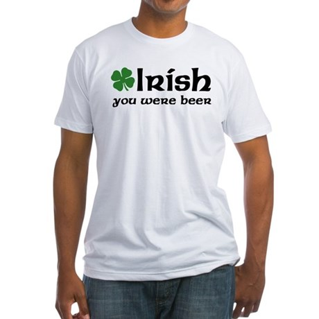 Irish you were Beer Fitted T-Shirt