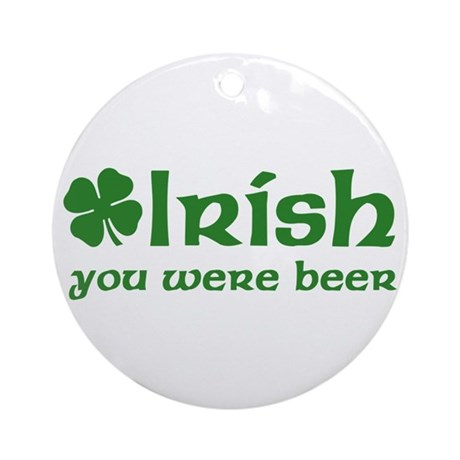 Irish you were Beer Ornament (Round)
