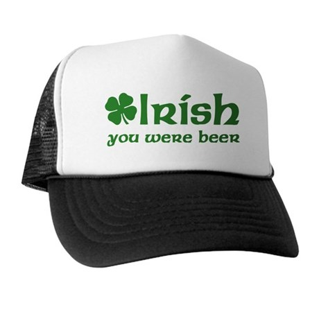 Irish you were Beer Trucker Hat
