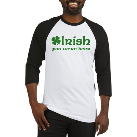Irish you were Beer Baseball Jersey