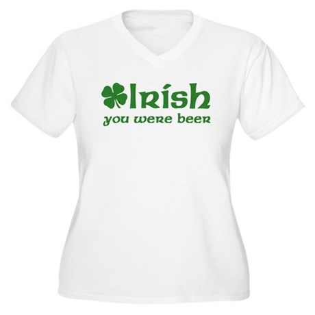 Irish you were Beer Women's Plus Size V-Neck T-Shi