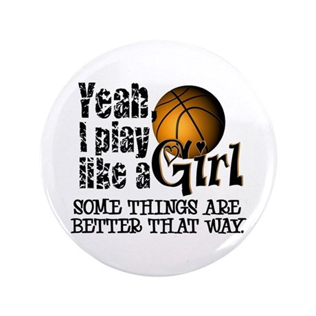 "Play Like a Girl - Basketball 3.5"" Button"