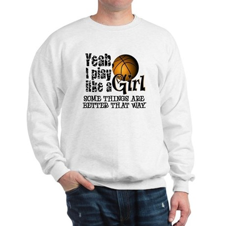 Play Like a Girl - Basketball Sweatshirt