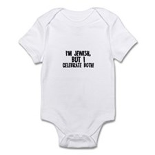 I'm Jewish, but I celebrate b Infant Bodysuit