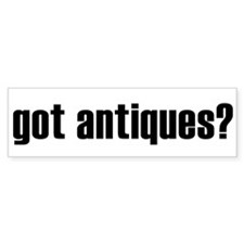 got antiques? Bumper Bumper Sticker