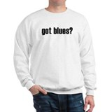 got blues? Sweatshirt