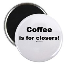"Coffee is for closers! (new) - 2.25"" Magnet (10 p"
