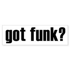 got funk? Bumper Bumper Sticker
