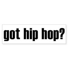 got hip hop? Bumper Bumper Sticker