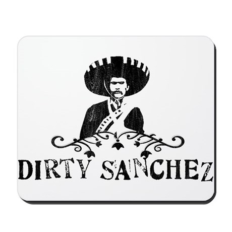 Dirty Sanchez Mousepad