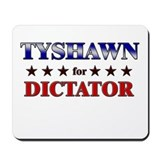 TYSHAWN for dictator Mousepad