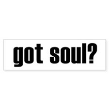 got soul? Bumper Bumper Sticker