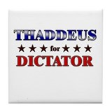 THADDEUS for dictator Tile Coaster