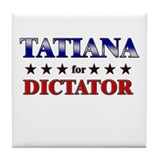 TATIANA for dictator Tile Coaster