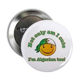 "Not only am I cute I'm Algerian too! 2.25"" Button"