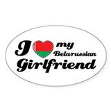 I love my Belarussian Girlfriend Oval Decal