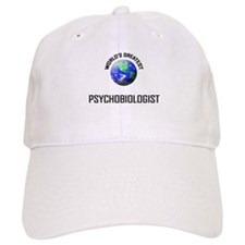 World's Greatest PSYCHOBIOLOGIST Baseball Cap