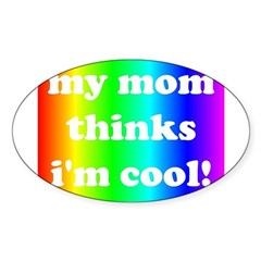 My mom thinks I'm cool pride Oval Sticker