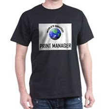 World's Greatest PRINT MANAGER T-Shirt