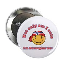"Not only am I cute i'm Norwegian too 2.25"" Button"