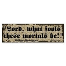 """Lord, what fools..."" Bumper Car Sticker"
